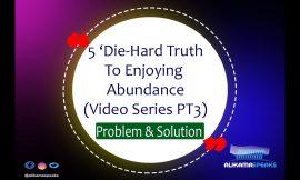 5 Die-Hard Truth To Enjoy Abundance PT 3- Problem and Solution