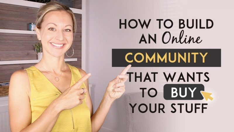 How To Build An Online Community Of People That Are Eager To Buy Your Products & Services