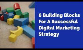 6 Building Blocks For A Successful Digital Marketing Strategy