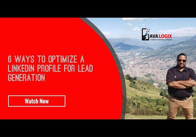 6 Ways To Optimize A LinkedIn Profile For Lead Generation.