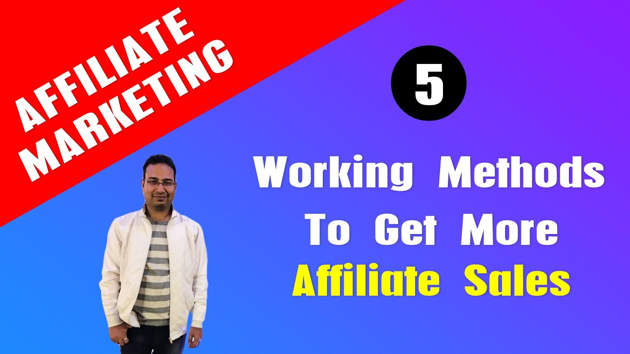 Affiliate Marketing Tips: 5 Proven Methods to Get More Affiliates Sales in 2019