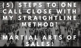 (5) Steps to One Call Close with my STRAIGHTLINE Method