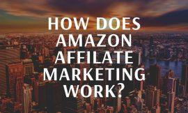 HOW DOES AMAZON AFFILIATE MARKETING WORK?-John Crestani & Affiliate Marketing