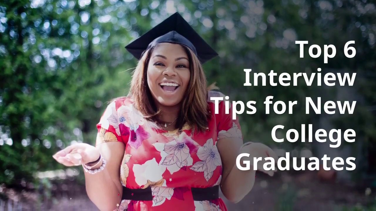 Top 6 Job Hunting and Interview Tips For New College Graduates