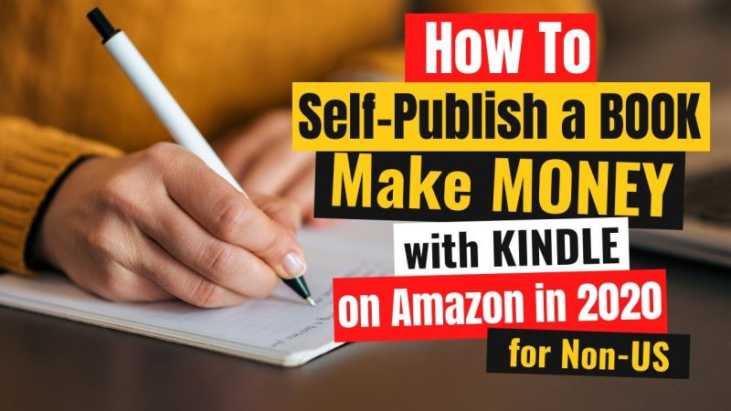 How to Self-Publish a Book and Make Money with Kindle Publishing on Amazon in 2020