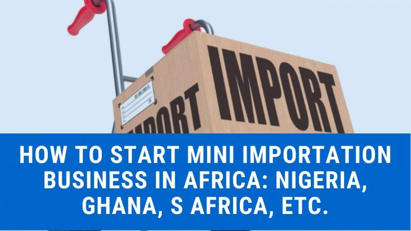 How to Start Mini Importation Business in Africa in 2020 - Secrets You Need To Know