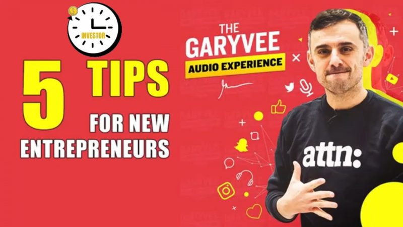 TOP 5 Tips For New Entrepreneurs (The GaryVee Audio Experience)