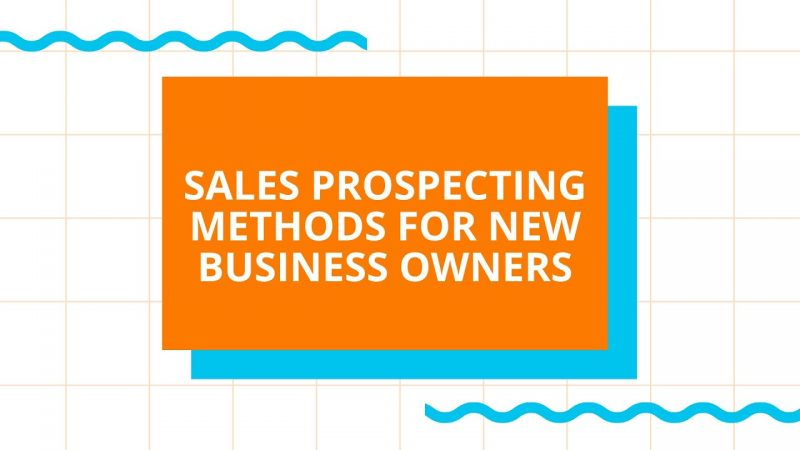 No Cold Call Sales Prospecting Methods for New Business Owners