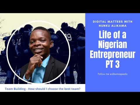 Life of a Nigerian Entrepreneur PT 3 – Team Building – How do I choose my best Team