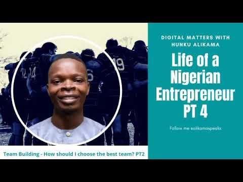 Life of Nigerian Entrepreneur PT 4 Team Building – How should I choose the best team? PT 2