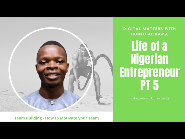 LIFE OF A NIGERIAN ENTREPRENEUR PT 5 – HOW TO MOTIVATE YOUR TEAM
